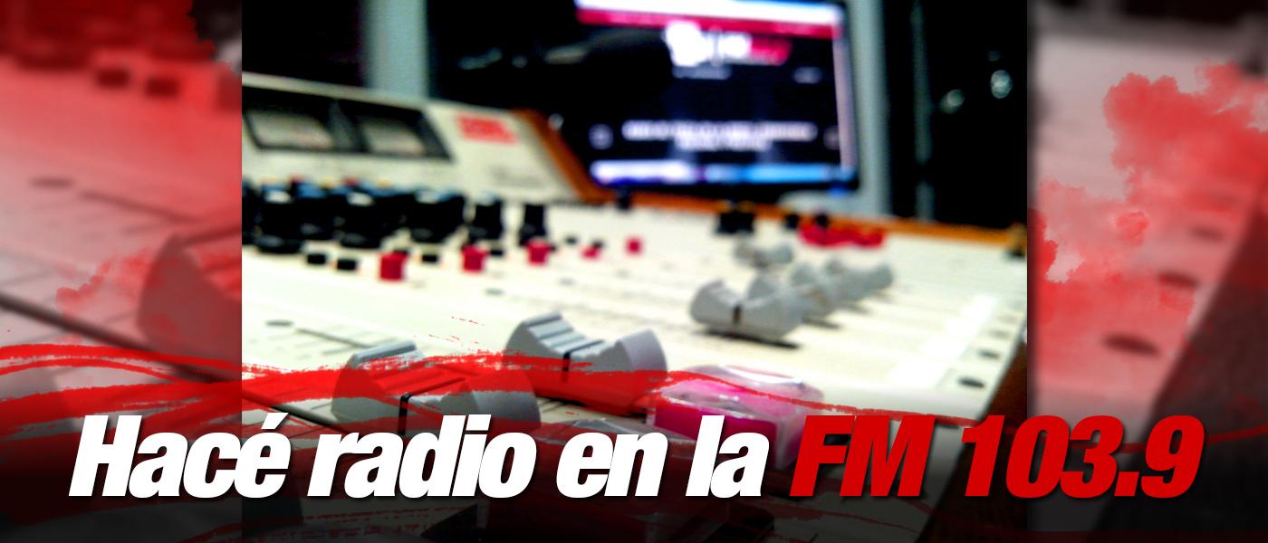 Hacé radio en la FM 103.9